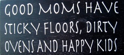 Good-moms-have-sticky-floors1.jpg